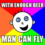 "Hash Boy Meme ""With Enough Beer Man Can Fly"""